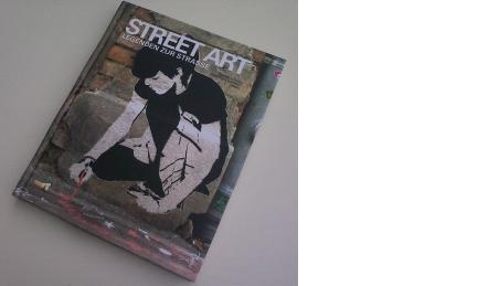 Street Art - Legenden zur Straße von Katrin Klitzke u. Christian Schmidt